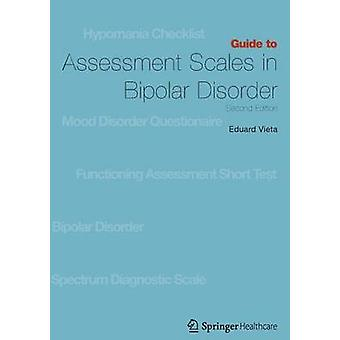 Guide to Assessment Scales in Bipolar Disorder  Second Edition by Vieta & Eduard