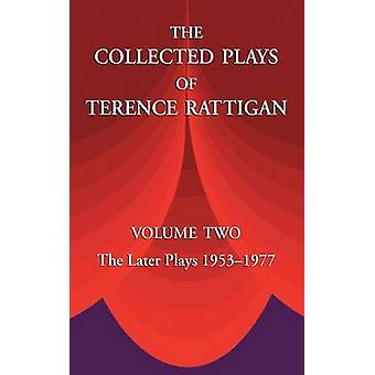 The Collected Plays of Terence Rattigan Volume Two the Later Plays 19531977 by Rattigan & Terence & Sir