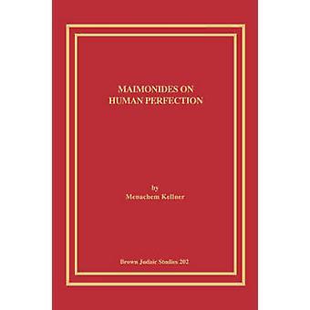 Maimonides on Human Perfection by Kellner & Menachem