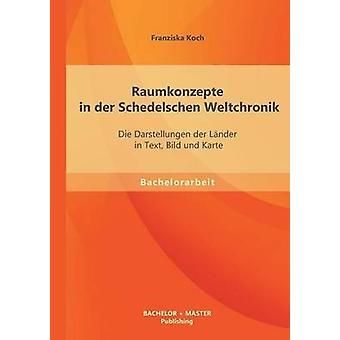 Raumkonzepte in Der Schedelschen Weltchronik Die Darstellungen Der Lander in Text Bild Und Karte by Koch & Franziska