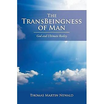 The TransBeingness of Man God and Ultimate Reality by Newald & Thomas Martin
