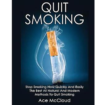 Quit Smoking Stop Smoking Now Quickly And Easily The Best All Natural And Modern Methods To Quit Smoking by McCloud & Ace