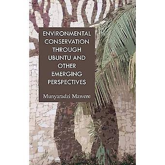 Environmental Conservation through Ubuntu and Other Emerging Perspectives by Mawere & Munyaradzi