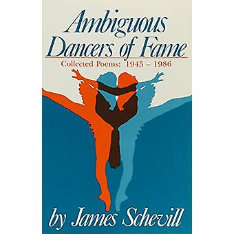Ambiguous Dancers Of Fame - Collected Poems 1945-1986 by James Schevil