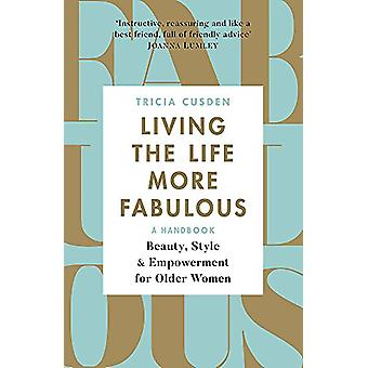 Living the Life More Fabulous - Beauty - Style and Empowerment for Old
