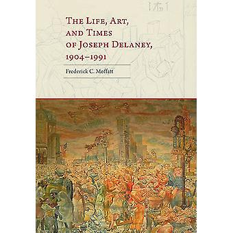 The Life - Art - and Times of Joseph Delaney - 1904-1991 by Frederick