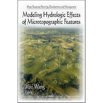 Mallinnus hydrologiset vaikutukset mikrotopografisten ominaisuuksien Xixi Wang