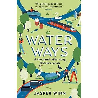 Water Ways - A thousand miles along Britain's canals by Jasper Winn -