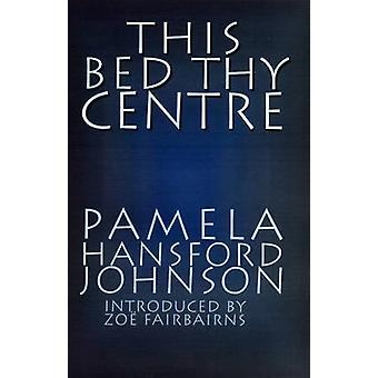 This Bed Thy Centre by Pamela Hansford Johnson - 9781907869167 Book