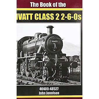 THE BOOK OF IVATT CLASS 2 2-6-0s - 46400-46527 by JOHN JENNISON - 9781