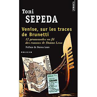 Venise - Sur Les Traces de Brunetti. 12 Promenades Au Fil Des Romans