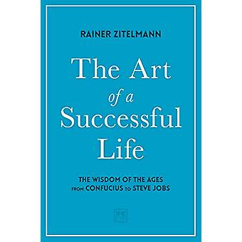 The Art of a Successful Life - The Wisdom of The Ages from Confucius t