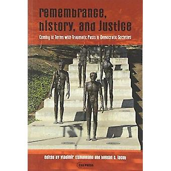 Remembrance - History - and Justice - Coming to Terms with Traumatic P
