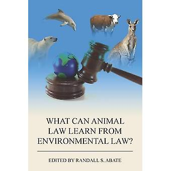 What Can Animal Law Learn from Environmental Law? by Randall S. Abate