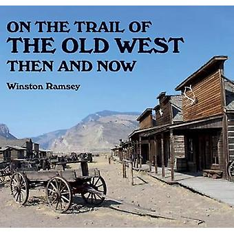 On the Trail of the Old West Then and Now by Winston G. Ramsey - 9781