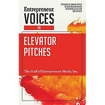 Entrepreneur Voices on Elevator Pitches by Inc. The Staff of Entrepre