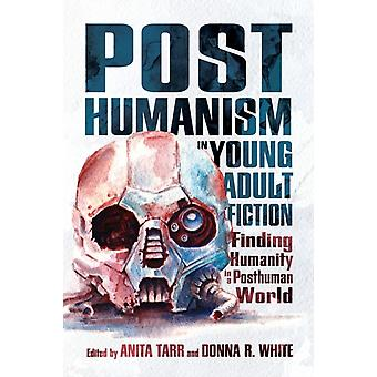 Posthumanism in Young Adult Fiction by Edited by Anita Tarr & Edited by Donna R White