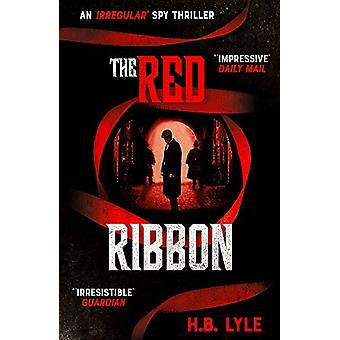 The Red Ribbon - An Irregular Spy Thriller by H.B. Lyle - 978147365547