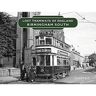 Lost Tramways of England - Birmingham South by Peter Waller - 97819126