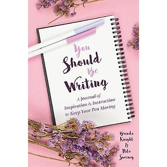 You Should Be Writing - A Journal of Inspiration & Instruction to