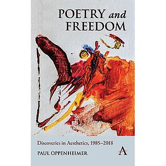 Poetry and Freedom Discoveries in Aesthetics 19852018 by Oppenheimer & Paul