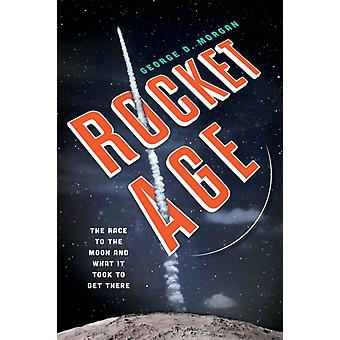Rocket Age  The Race to the Moon and What It Took to Get There by George D Morgan