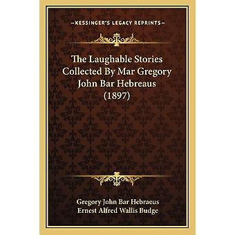 The Laughable Stories Collected By Mar Gregory John Bar Hebreaus 1897 by Gregory John Bar Hebraeus & Translated by Ernest Alfred Wallis Budge