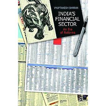 Indias Financial Sector  An Era of Reforms by Vyuptakesh Sharan