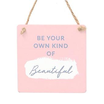 Be Your Own Kind Of Beautiful - Wooden Plaque - 9cm - Gift Item