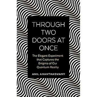 Through Two Doors at Once:� The Elegant Experiment that Captures the Enigma of our Quantum Reality
