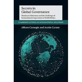 Secrets in Global Governance: Disclosure Dilemmas and the Challenge of International Cooperation (Cambridge Studies in International Relations)