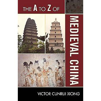 The A to Z of Medieval China by Victor Cunrui Xiong - 9780810875753 B