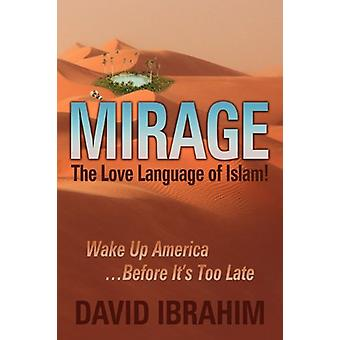 Mirage - The Love Language of Islam! Wake Up America...Before It's Too