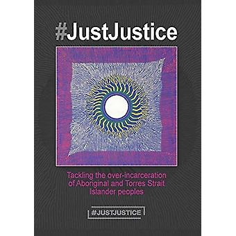 #JustJustice - Tackling the over-incarceration of Aboriginal and Torre