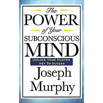 The Power of Your Subconscious Mind by Joseph Murphy - 9781515436744