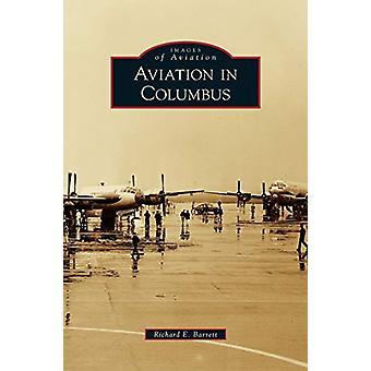Aviation in Columbus by Richard E Barrett - 9781531663445 Book