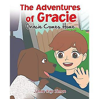 The Adventures of Gracie - Gracie Comes Home by Jamie Rae Simon - 9781
