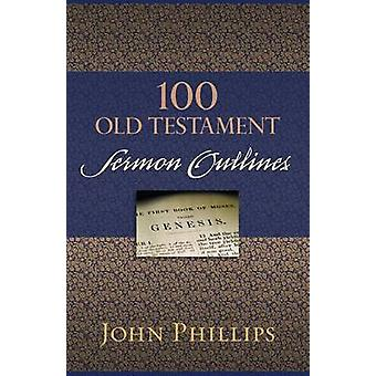 100 Old Testament Sermon Outlines by John Phillips