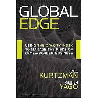 Global Edge  Using the Opacity Index to Manage the Risks of Crossborder Business by Glenn Yago