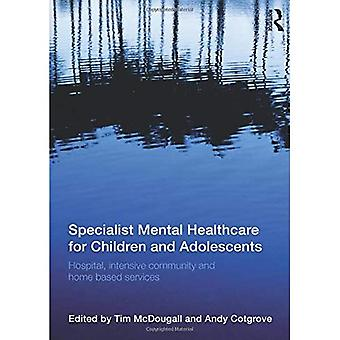 Specialist Mental Healthcare� for Children and Adolescents: Hospital, Intensive Community and Home-Based Services