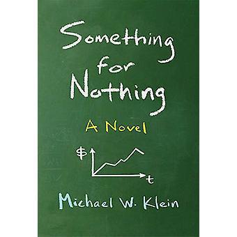 Etwas für nichts - ein Roman von Michael W. Klein - 9780262015752 Bo