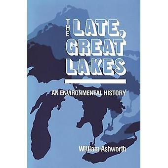 Late Great Lakes - An Environmental History by William Ashworth - 9780