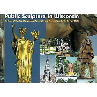 Openbare sculptuur in Wisconsin - een Atlas van buiten monumenten - Memori