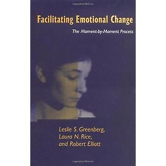 Facilitating Emotional Change - The Moment--Moment Process by Leslie S