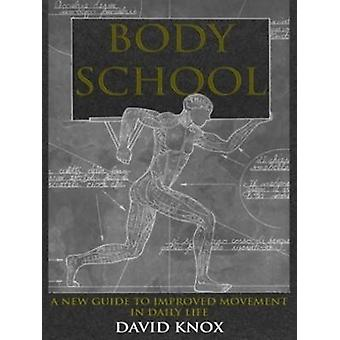 Body School - A New Guide to Improved Movement in Daily Life by David