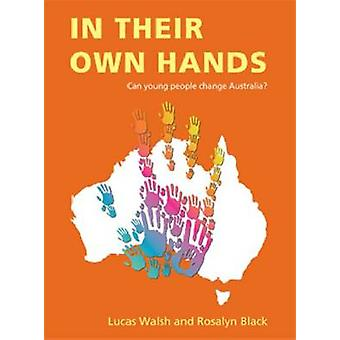 In Their Own Hands - Can Young People Change Australia? by Lucas Walsh