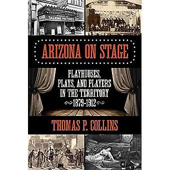 Arizona op het podium: Speelhuisjes, toneelstukken en spelers op het grondgebied, 1879-1912