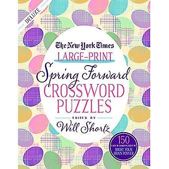 Die New York Zeiten Großdruck Spring vorwärts Kreuzworträtsel: 150 leicht bis schwer Rätsel um Ihre grauen Zellen zu steigern