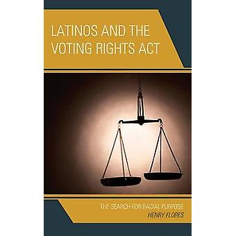 Latinos and the Voting Rights ACT The Search for Racial Purpose by Flores & Henry