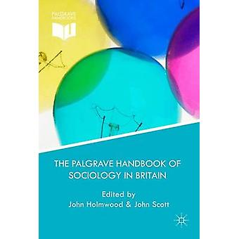 The Palgrave Handbook of Sociology in Britain by Holmwood & John